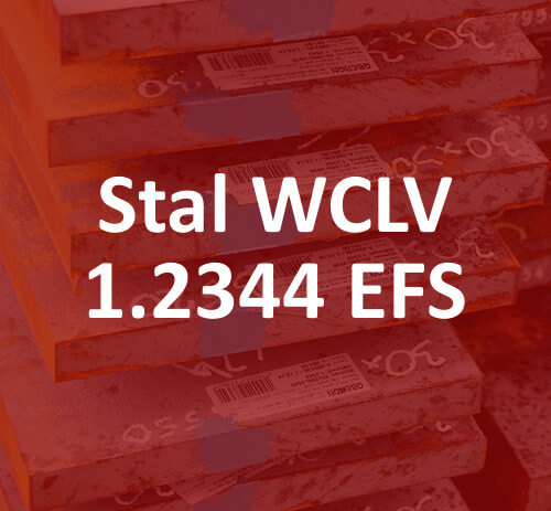 stal do pracy na gorąco 1.2344 EFS WCLV stahl hot work tool steel